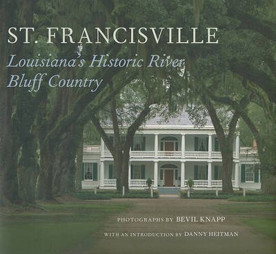 St. Francisville: Louisiana's Historic River Bluff Country by Bevil Knapp