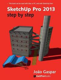 Sketchup Pro 2013 Step by Step by Joao Gaspar