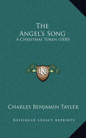 The Angel's Song: A Christmas Token (1850) by Charles Benjamin Tayler