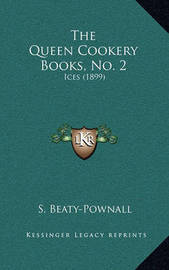 The Queen Cookery Books, No. 2: Ices (1899) by S Beaty-Pownall