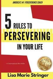 5 Rules to Persevering in Your Life by Lisa Marie Stringer