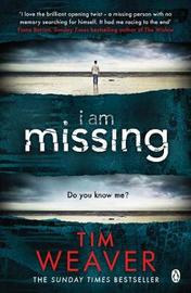 I Am Missing by Tim Weaver