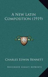 A New Latin Composition (1919) by Charles Edwin Bennett