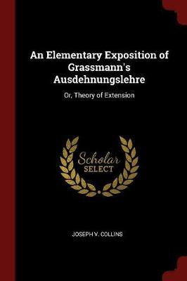 An Elementary Exposition of Grassmann's Ausdehnungslehre by Joseph V Collins