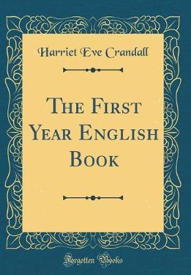 The First Year English Book (Classic Reprint) by Harriet Eve Crandall