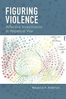 Figuring Violence by Rebecca A Adelman image