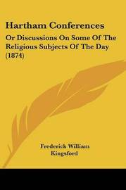 Hartham Conferences: Or Discussions On Some Of The Religious Subjects Of The Day (1874) by Frederick William Kingsford image