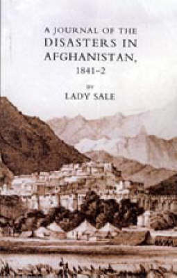 Journal of the Disasters in Afghanistan 1841-2 by Florentia Sale