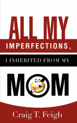 All My Imperfections, I Inherited from My Mom by Craig T. Feigh
