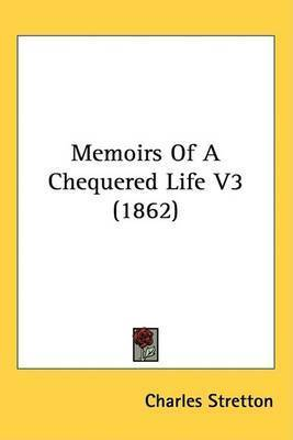 Memoirs Of A Chequered Life V3 (1862) by Charles Stretton