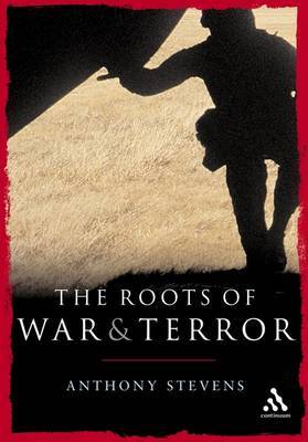 Roots of War and Terror by Anthony Stevens