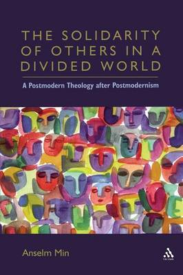 The Solidarity of Others in a Divided World by Anselm Kyongsuk Min
