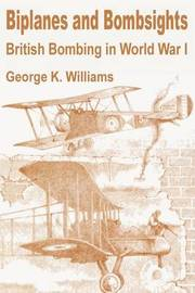 Biplanes and Bombsights: British Bombing in World War I by George K. Williams image