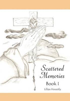 Scattered Memories Book I by Lillian Honestly