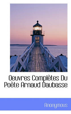 Oeuvres Compltes Du Pote Arnaud Daubasse by * Anonymous