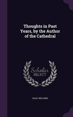 Thoughts in Past Years, by the Author of the Cathedral by Isaac Williams image