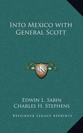 Into Mexico with General Scott by Edwin L. Sabin