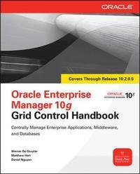 Oracle Enterprise Manager 10g Grid Control Handbook by Werner De Gruyter