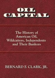 Oil Capital by Jr Bernard F Clark