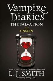 Unseen (Vampire Diaries: The Salvation #1) UK Edition by L.J. Smith