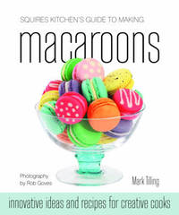 Squires Kitchen's Guide to Making Macaroons by Mark Tilling