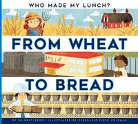 From Wheat to Bread by Bridget Heos