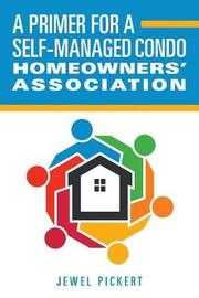 A Primer for a Self-Managed Condo Homeowners' Association by Jewel Pickert