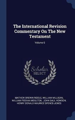 The International Revision Commentary on the New Testament; Volume 6 by Mathew Brown Riddle