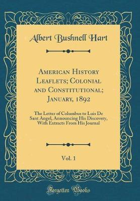 American History Leaflets; Colonial and Constitutional; January, 1892, Vol. 1 by Albert Bushnell Hart