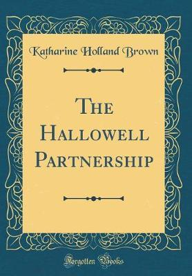 The Hallowell Partnership (Classic Reprint) by Katharine Holland Brown image