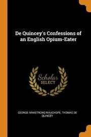 de Quincey's Confessions of an English Opium-Eater by George Armstrong Wauchope