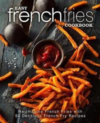 Easy French Fries Cookbook by Booksumo Press
