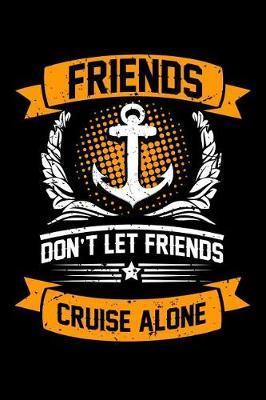 Friends Don't Let Friends Cruise Alone by Sailing Publishing