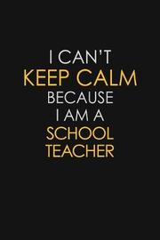 I Can't Keep Calm Because I Am A School Teacher by Blue Stone Publishers image