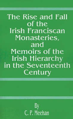 The Rise and Fall of the Irish Franciscan Monasteries, Memoirs of the Irish Hierarchy, in the Seventeenth Century by C.P.Meehan image