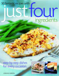 50 Fantastic Recipes with Just Four Ingredients by Joanna Farrow image