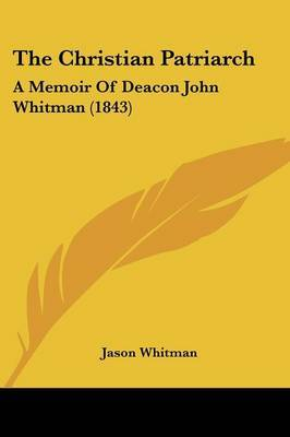 The Christian Patriarch: A Memoir Of Deacon John Whitman (1843) by Jason Whitman image