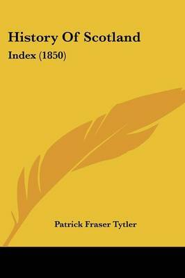 History Of Scotland: Index (1850) by Patrick Fraser Tytler image