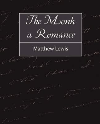 The Monk a Romance by Lewis Matthew Lewis