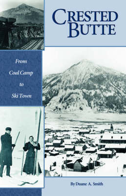 Crested Butte - From Coal Camp to Ski Town by Duane A Smith
