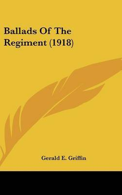Ballads of the Regiment (1918) by Gerald E Griffin