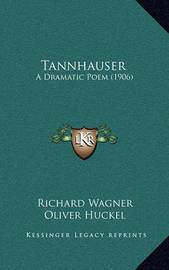 Tannhauser: A Dramatic Poem (1906) by Richard Wagner