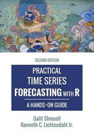 Practical Time Series Forecasting with R by Galit Shmueli