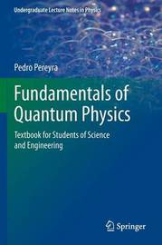 Fundamentals of Quantum Physics by Pedro Pereyra Padilla