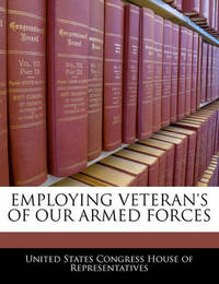 Employing Veteran's of Our Armed Forces by United States