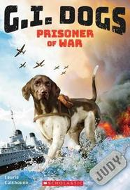 G.I. Dogs: Judy, Prisoner of War by Laurie Calkhoven