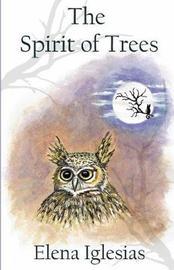 The Spirit of Trees by Elena Iglesias