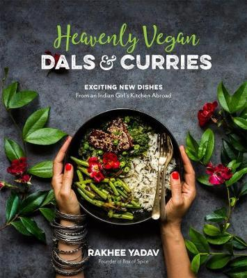 Heavenly Vegan Dals & Curries by Rakhee Yadav