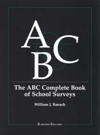 The ABC Complete Book of School Surveys by William J. Banach