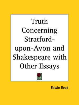 Truth Concerning Stratford-upon-Avon and Shakespeare with Other Essays (1907) by Edwin Reed